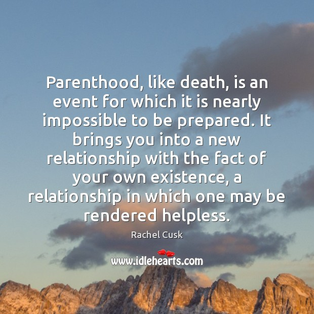 Parenthood, like death, is an event for which it is nearly impossible Rachel Cusk Picture Quote
