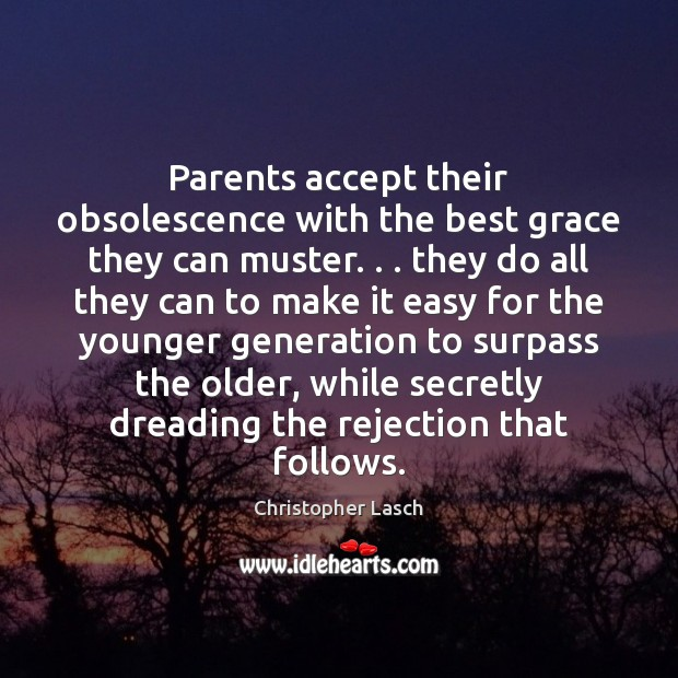 Parents accept their obsolescence with the best grace they can muster. . . they Christopher Lasch Picture Quote