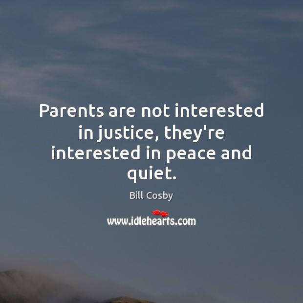 Image, Parents are not interested in justice, they're interested in peace and quiet.