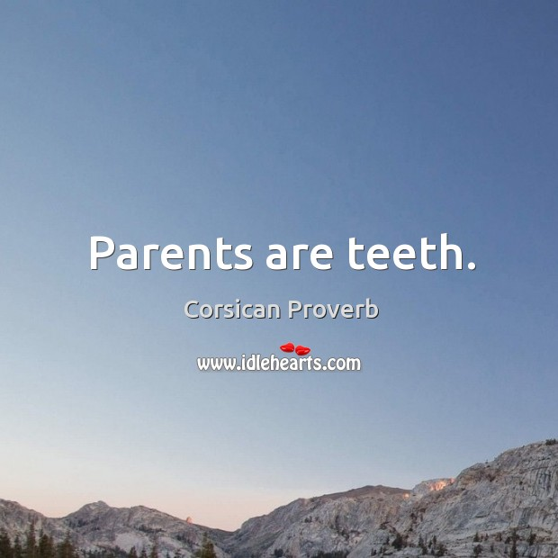 Image, Parents are teeth.