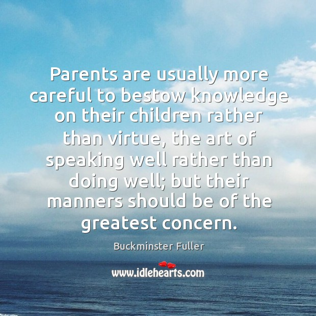 Parents are usually more careful to bestow knowledge on their children rather than virtue Buckminster Fuller Picture Quote