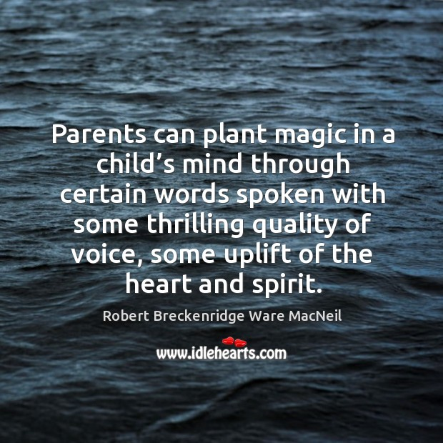 Parents can plant magic in a child's mind through certain words spoken with Robert Breckenridge Ware MacNeil Picture Quote