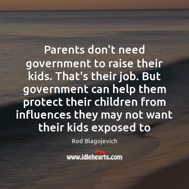 Parents don't need government to raise their kids. That's their job. But Image