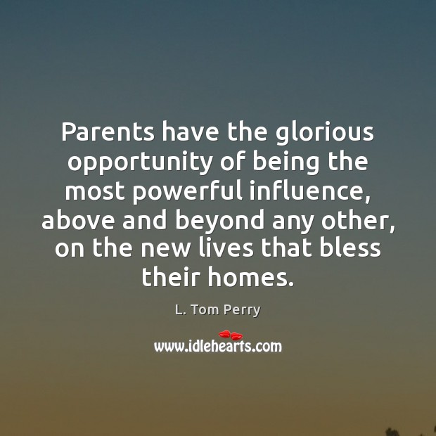 Image, Parents have the glorious opportunity of being the most powerful influence, above