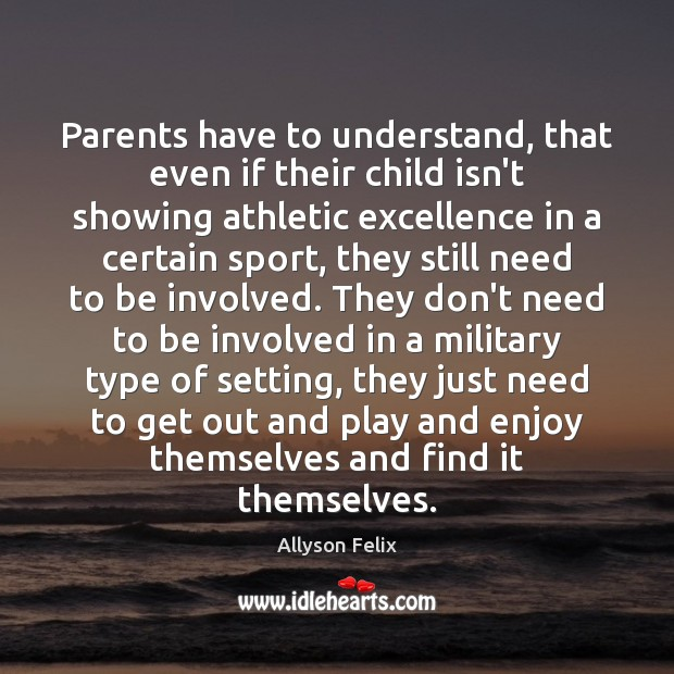 Image, Parents have to understand, that even if their child isn't showing athletic