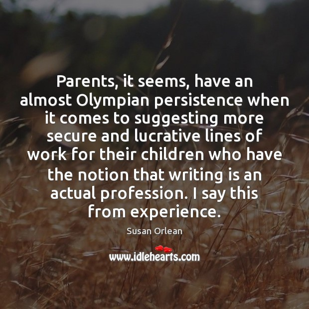 Parents, it seems, have an almost Olympian persistence when it comes to Image