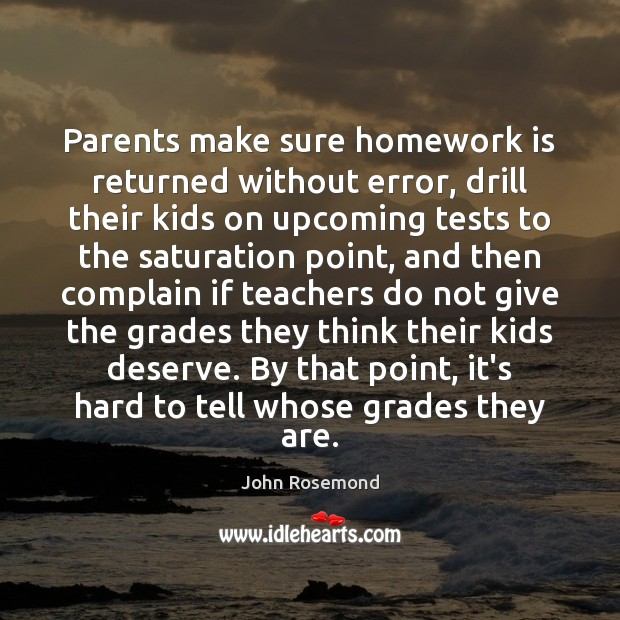 Parents make sure homework is returned without error, drill their kids on Complain Quotes Image