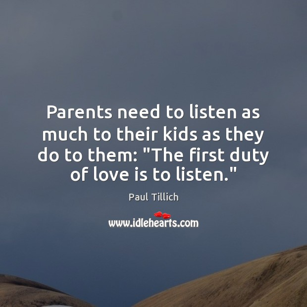 Parents need to listen as much to their kids as they do Paul Tillich Picture Quote