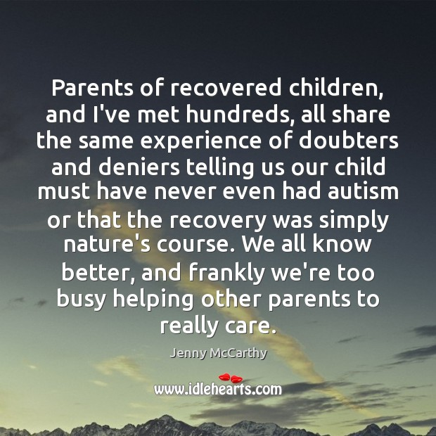 Parents of recovered children, and I've met hundreds, all share the same Jenny McCarthy Picture Quote