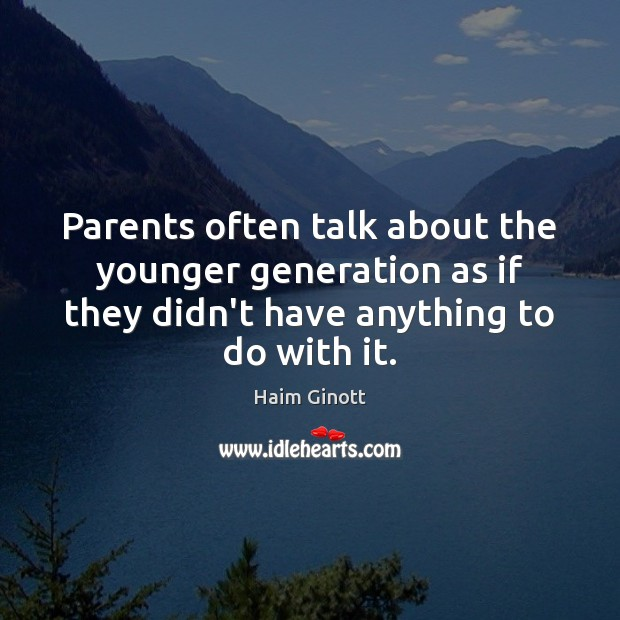 Image, Parents often talk about the younger generation as if they didn't have