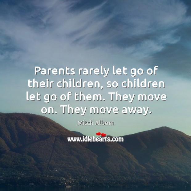 Parents rarely let go of their children, so children let go of Mitch Albom Picture Quote