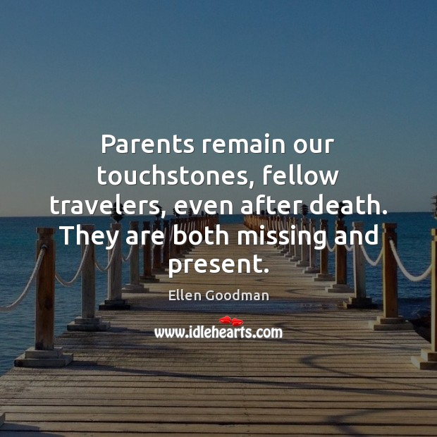 Image, Parents remain our touchstones, fellow travelers, even after death. They are both