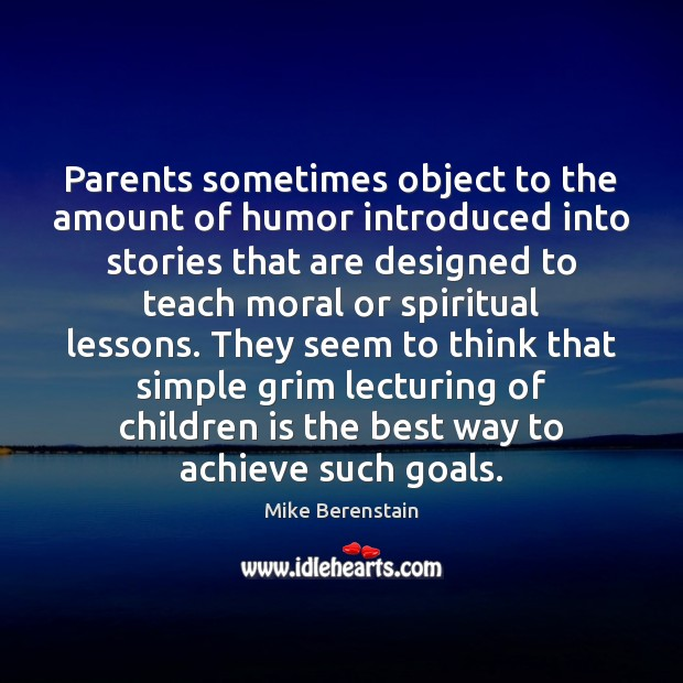 Parents sometimes object to the amount of humor introduced into stories that Mike Berenstain Picture Quote