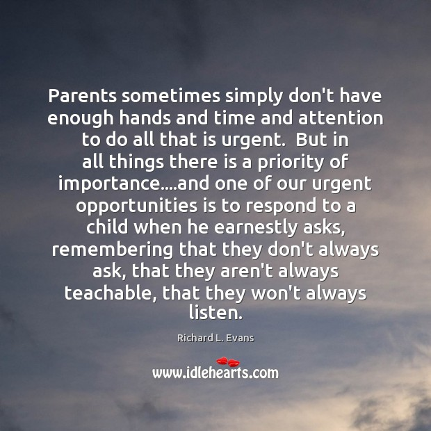 Parents sometimes simply don't have enough hands and time and attention to Richard L. Evans Picture Quote