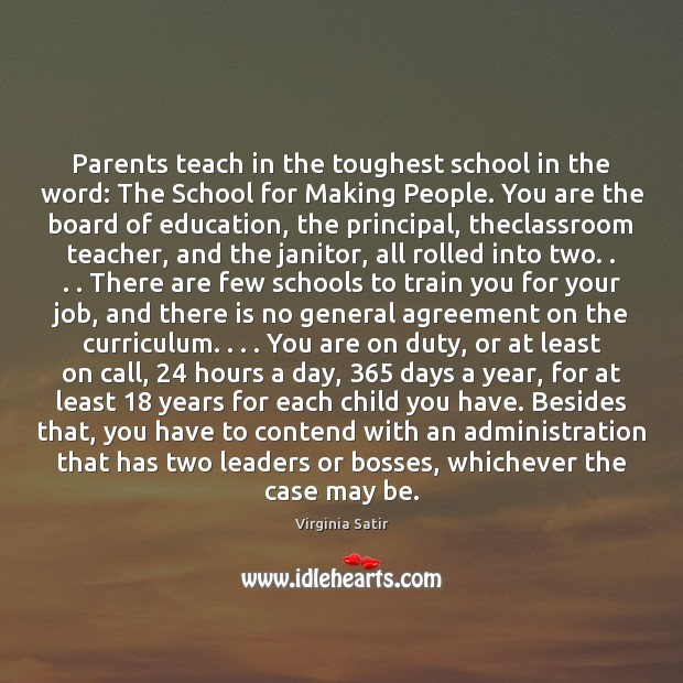 Parents teach in the toughest school in the word: The School for Virginia Satir Picture Quote