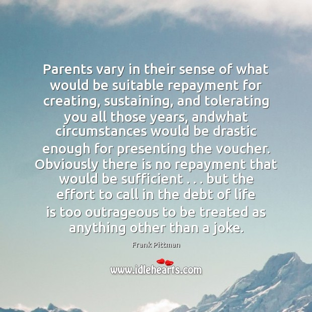 Parents vary in their sense of what would be suitable repayment for Frank Pittman Picture Quote