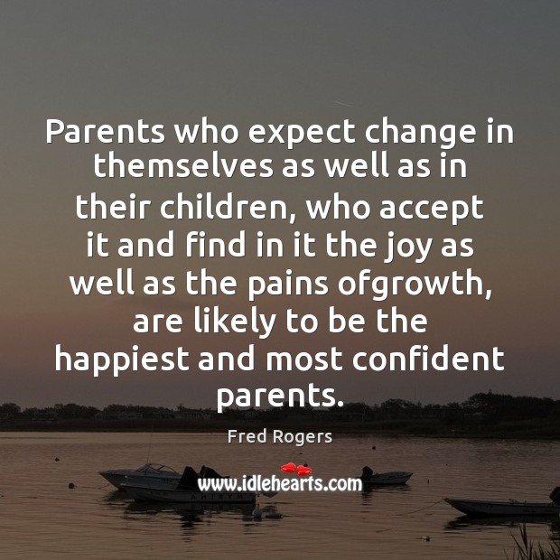 Parents who expect change in themselves as well as in their children, Fred Rogers Picture Quote