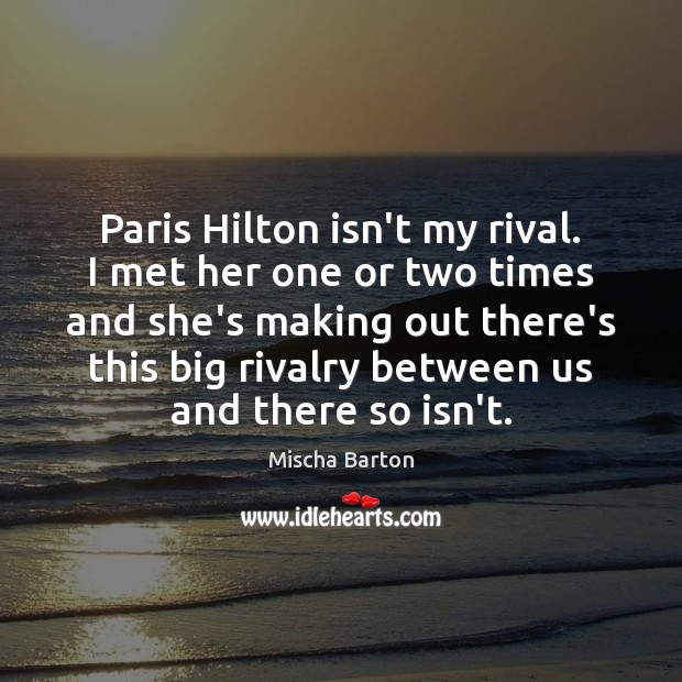 Paris Hilton isn't my rival. I met her one or two times Image