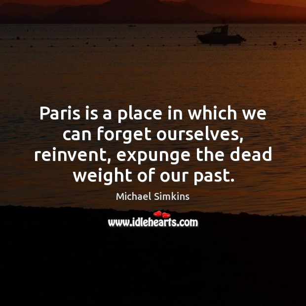 Paris is a place in which we can forget ourselves, reinvent, expunge Image