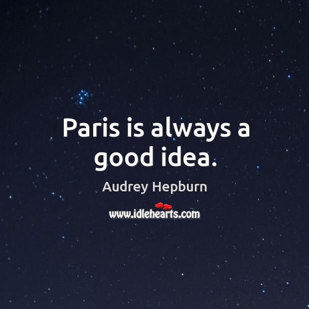 Paris is always a good idea. Image