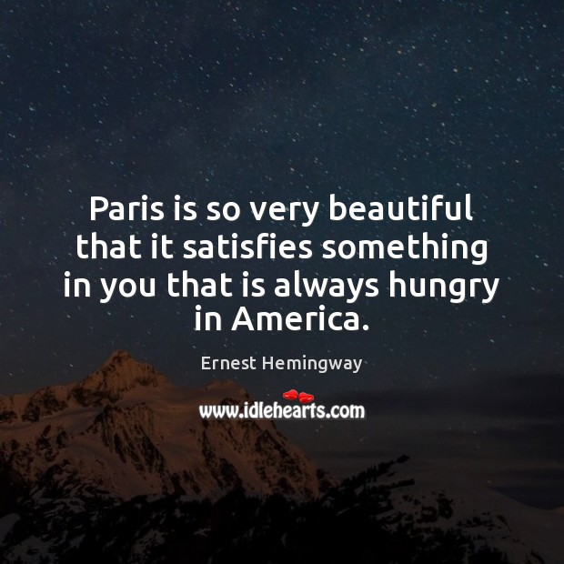 Paris is so very beautiful that it satisfies something in you that Image