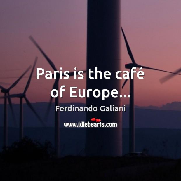 Paris is the café of Europe… Image