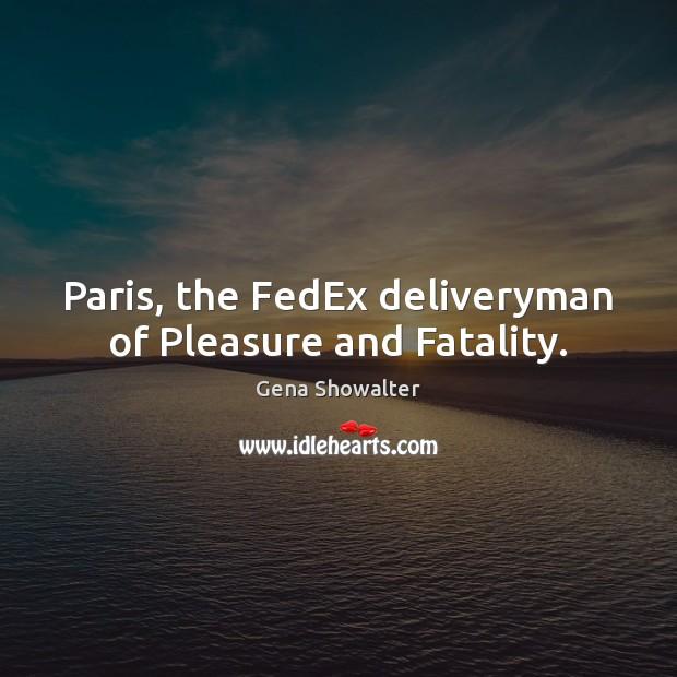 Image, Paris, the FedEx deliveryman of Pleasure and Fatality.