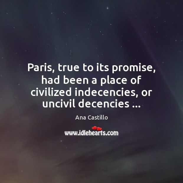 Image, Paris, true to its promise, had been a place of civilized indecencies,
