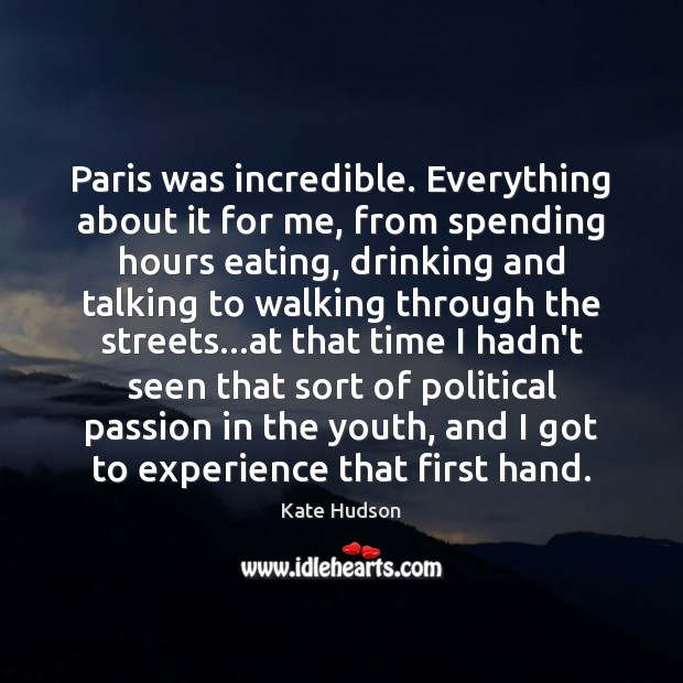 Paris was incredible. Everything about it for me, from spending hours eating, Kate Hudson Picture Quote