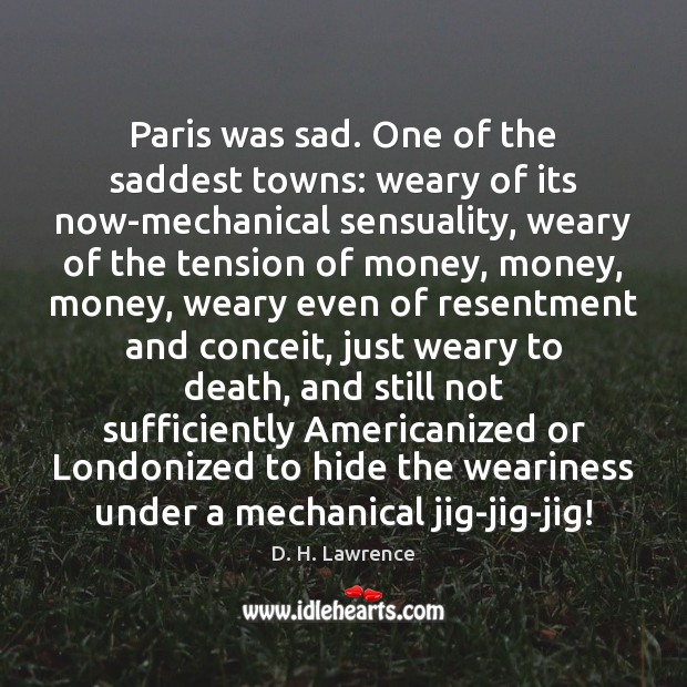 Image, Paris was sad. One of the saddest towns: weary of its now-mechanical