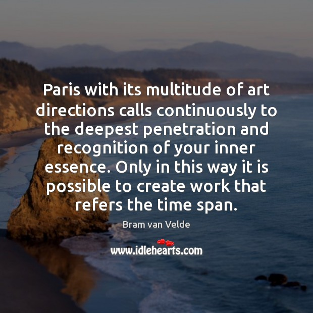 Image, Paris with its multitude of art directions calls continuously to the deepest