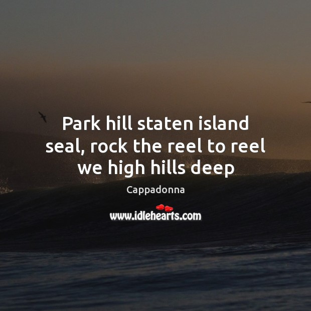 Image, Park hill staten island seal, rock the reel to reel we high hills deep
