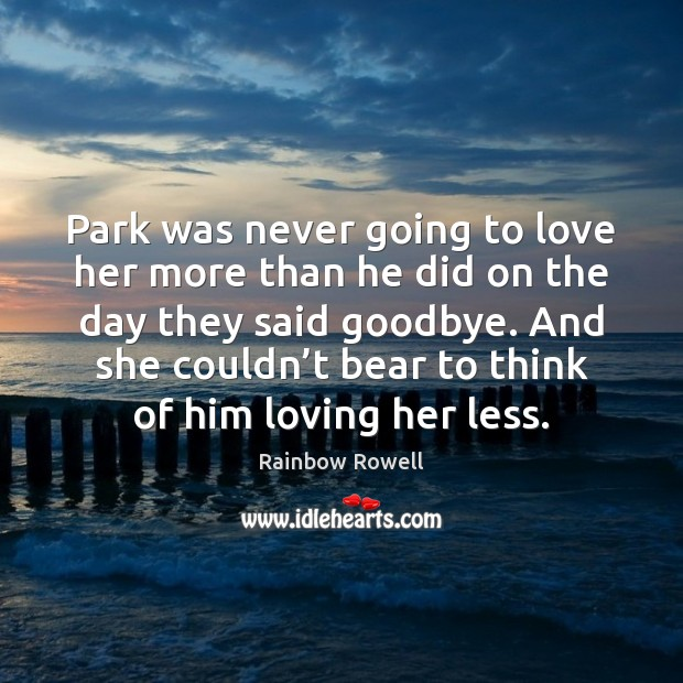 Park was never going to love her more than he did on Rainbow Rowell Picture Quote