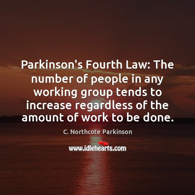 Image, Parkinson's Fourth Law: The number of people in any working group tends