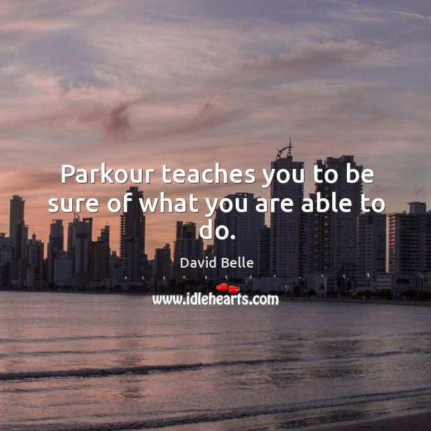 Parkour teaches you to be sure of what you are able to do. Image