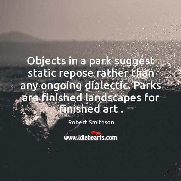 Parks are finished landscapes for finished art . Image