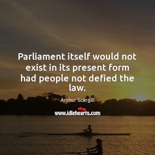 Image, Parliament itself would not exist in its present form had people not defied the law.