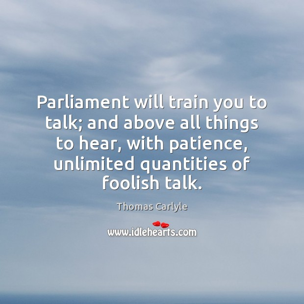 Parliament will train you to talk; and above all things to hear, Image
