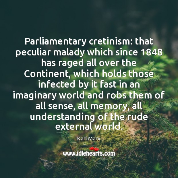 Parliamentary cretinism: that peculiar malady which since 1848 has raged all over the Image