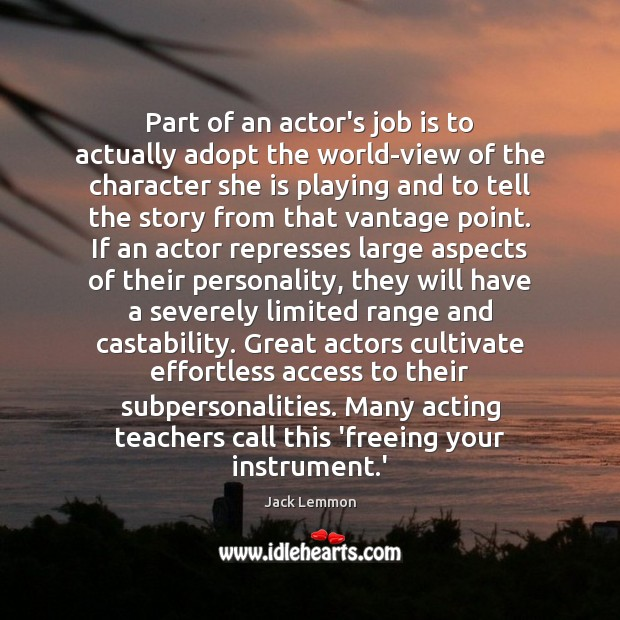 Image, Part of an actor's job is to actually adopt the world-view of