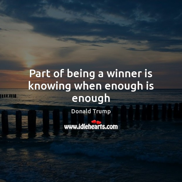 Part of being a winner is knowing when enough is enough Image