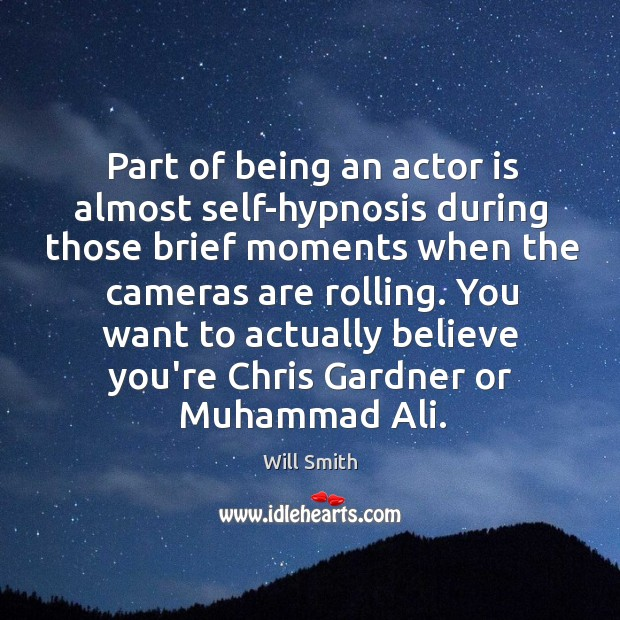 Part of being an actor is almost self-hypnosis during those brief moments Image
