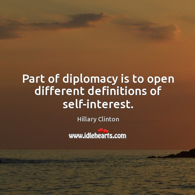 Part of diplomacy is to open different definitions of self-interest. Image
