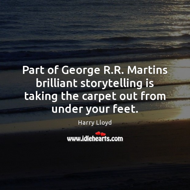 Part of George R.R. Martins brilliant storytelling is taking the carpet Image