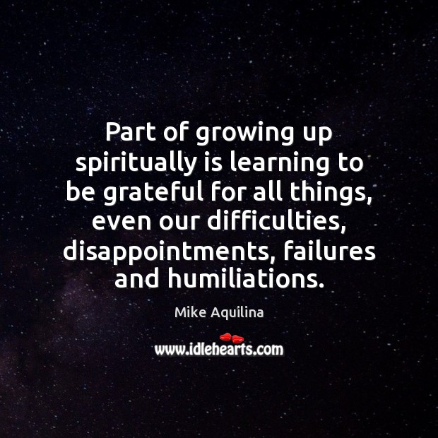 Part of growing up spiritually is learning to be grateful for all Be Grateful Quotes Image