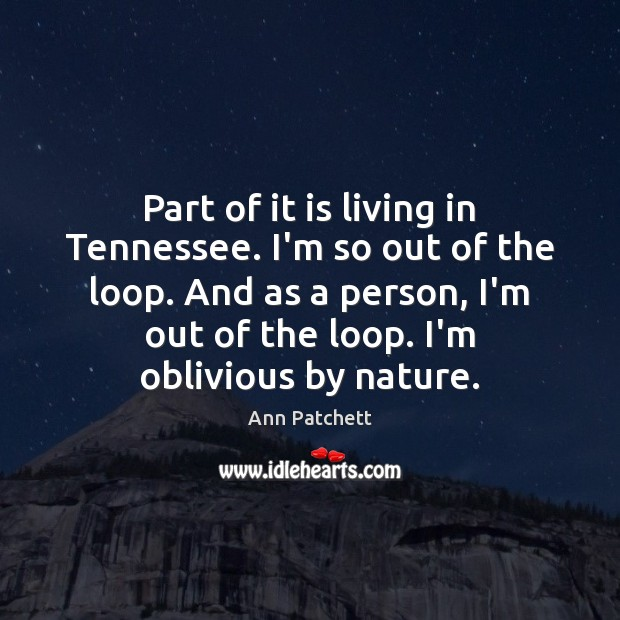 Image, Part of it is living in Tennessee. I'm so out of the