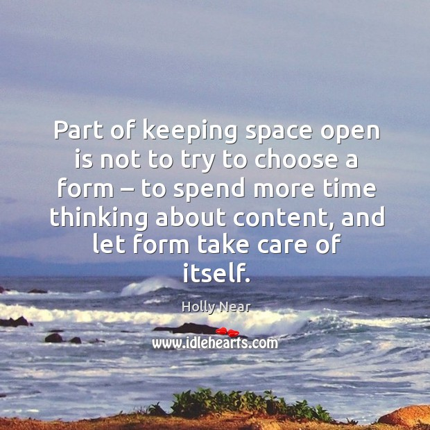 Part of keeping space open is not to try to choose a form – to spend more time thinking about content, and let form take care of itself. Image