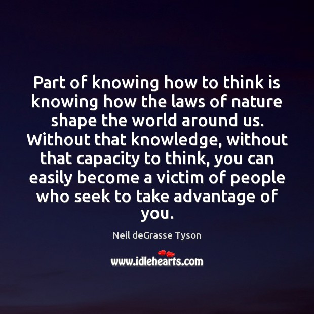 Part of knowing how to think is knowing how the laws of Neil deGrasse Tyson Picture Quote