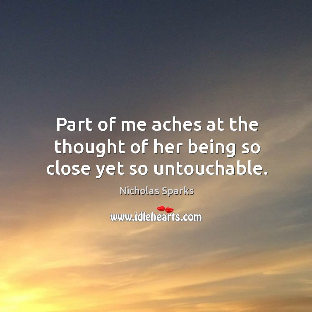Part of me aches at the thought of her being so close yet so untouchable. Image