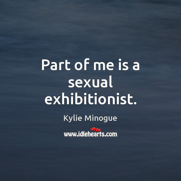 Part of me is a sexual exhibitionist. Image